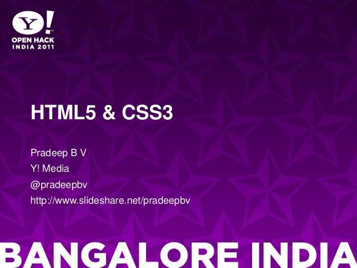 HTML5 & CSS3<br />Pradeep B V<br />Y! Media<br />@pradeepbv<br />http://www.slideshare.net/pradeepbv<br />