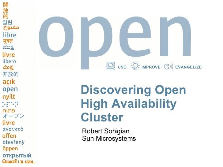 Discovering Open High Availability Cluster <ul><li>Robert Sohigian </li></ul><ul><li>Sun Microsystems </li></ul>