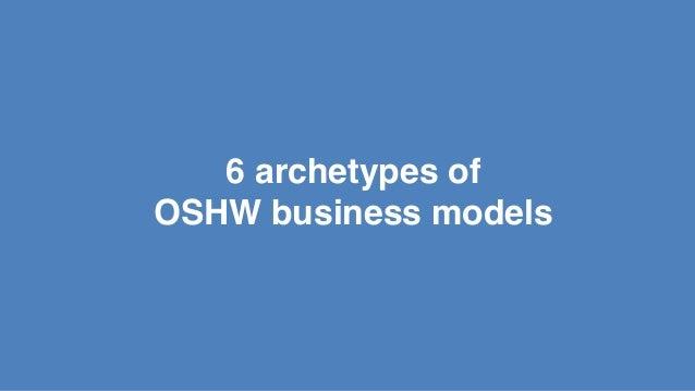 6 archetypes of! OSHW business models!