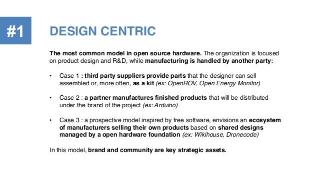 DESIGN CENTRIC!#1 The most common model in open source hardware. The organization is focused on product design and R&D, wh...