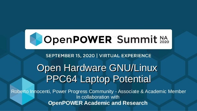 Open Hardware GNU/LinuxOpen Hardware GNU/Linux PPC64 Laptop PotentialPPC64 Laptop Potential Roberto Innocenti, Power Progr...