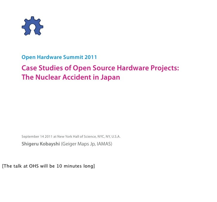 Open Hardware Summit 2011        Case Studies of Open Source Hardware Projects:        The Nuclear Accident in Japan      ...