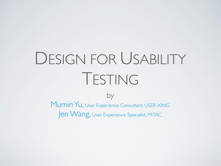 DESIGN FOR USABILITY       TESTING                         by   Mumin Yu, User Experience Consultant, USER XING    Jen Wan...