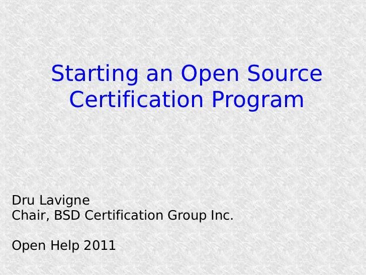 Starting an Open Source       Certification ProgramDru LavigneChair, BSD Certification Group Inc.Open Help 2011