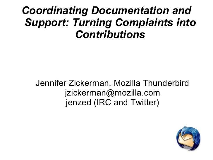 Coordinating Documentation and Support: Turning Complaints into Contributions Jennifer Zickerman, Mozilla Thunderbird [ema...