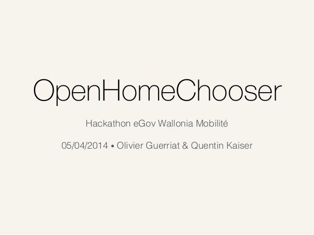 OpenHomeChooser Hackathon eGov Wallonia Mobilité ! 05/04/2014 • Olivier Guerriat & Quentin Kaiser