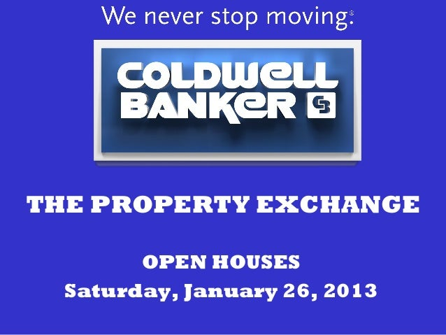 THE PROPERTY EXCHANGE        OPEN HOUSES  Saturday, January 26, 2013