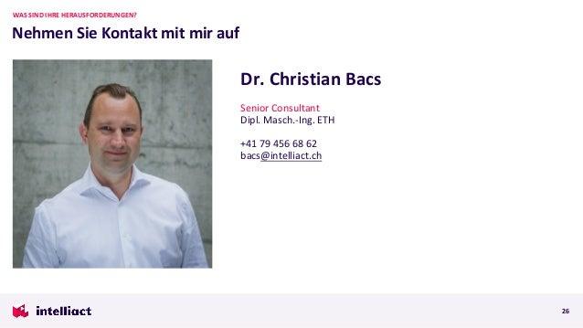 Nehmen Sie Kontakt mit mir auf WAS SIND IHRE HERAUSFORDERUNGEN? 26 Dr. Christian Bacs Senior Consultant Dipl. Masch.-Ing. ...