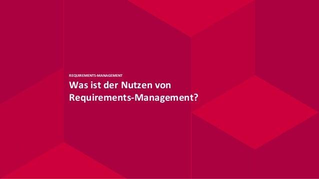 REQUIREMENTS-MANAGEMENT Was ist der Nutzen von Requirements-Management?