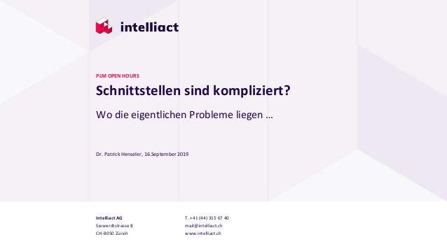 Intelliact AG Siewerdtstrasse 8 CH-8050 Zürich T. +41 (44) 315 67 40 mail@intelliact.ch www.intelliact.ch Schnittstellen s...
