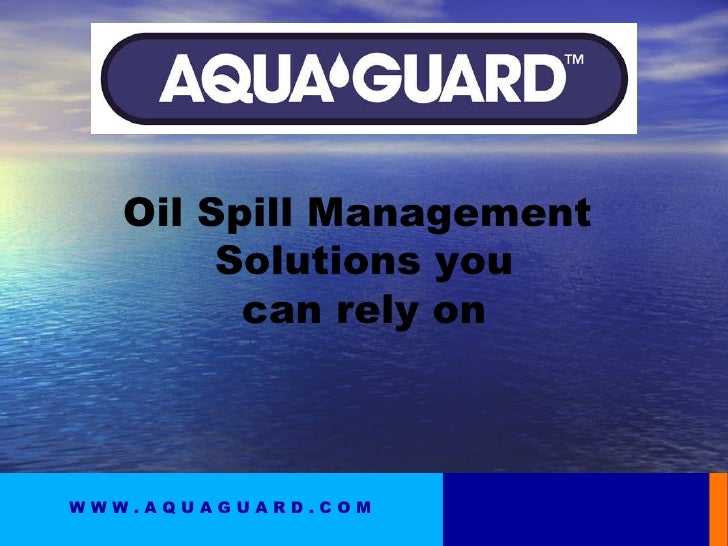 W W W . A Q U A G U A R D . C O M Oil Spill Management Solutions you can rely on