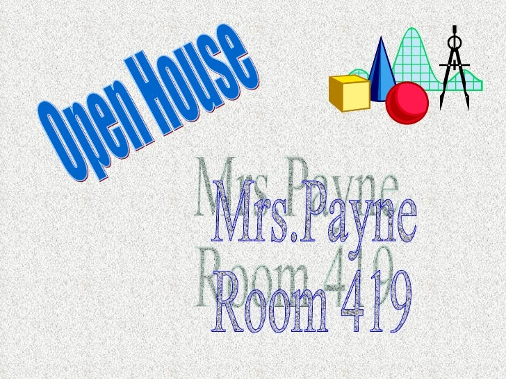 Open House Mrs.Payne Room 419