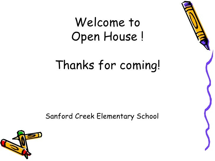 Welcome to        Open House !    Thanks for coming!    Sanford Creek Elementary School