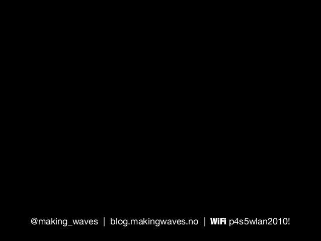 @making_waves | blog.makingwaves.no | WiFi p4s5wlan2010!