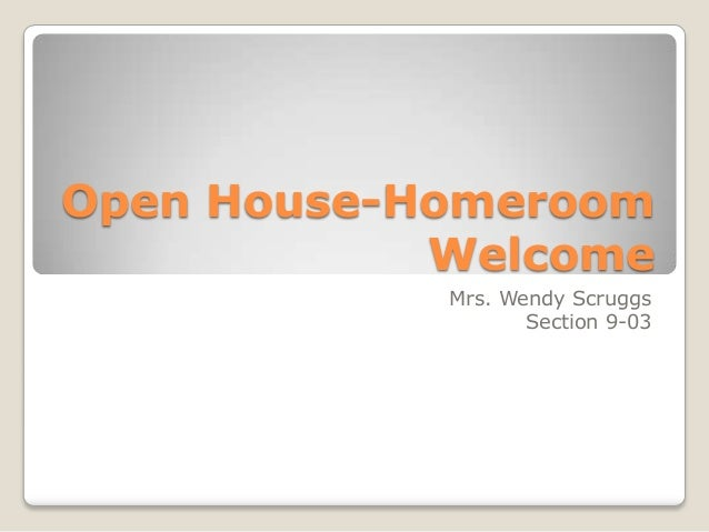 Open House-Homeroom Welcome Mrs. Wendy Scruggs Section 9-03