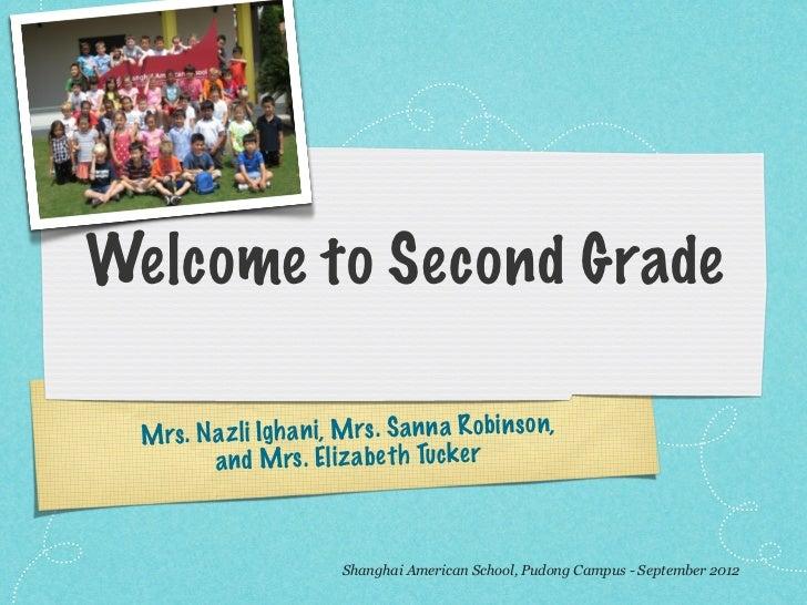 Welcome to Second Grade  M rs . N az li Igh an i, M rs . S an n a R obin so n,           an d M rs . El iz ab et h Tuck er...