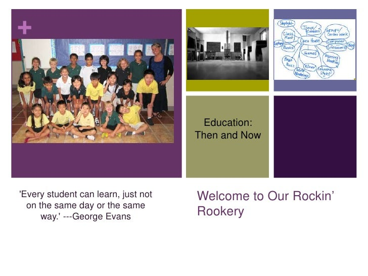 Welcome to Our Rockin' Rookery<br />Education: <br />Then and Now<br />'Every student can learn, just not on the same day ...