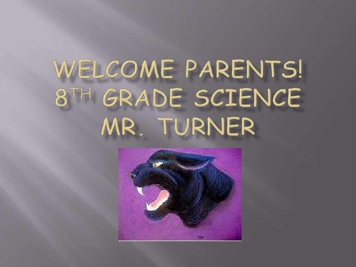 WELCOME PARENTS!8th grade ScienceMR. Turner<br />