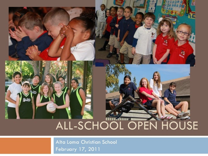 ALL-SCHOOL OPEN HOUSE Alta Loma Christian School February 17, 2011
