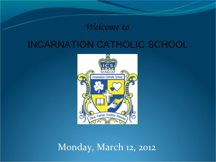 Welcome toINCARNATION CATHOLIC SCHOOL     Monday, March 12, 2012