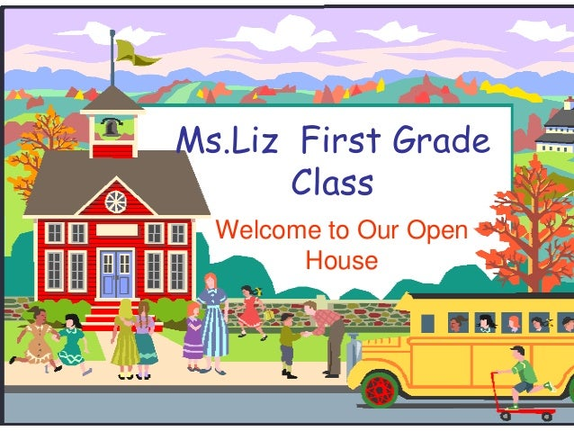 Ms.Liz First Grade Class Welcome to Our Open House