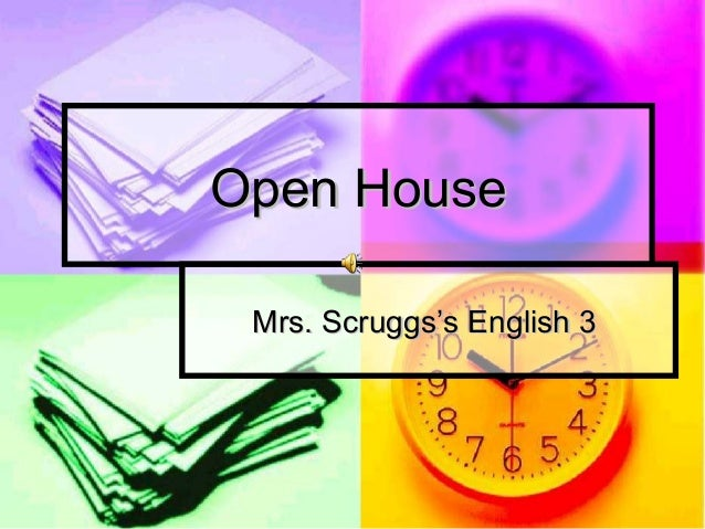 Open HouseOpen House Mrs. Scruggs's English 3Mrs. Scruggs's English 3