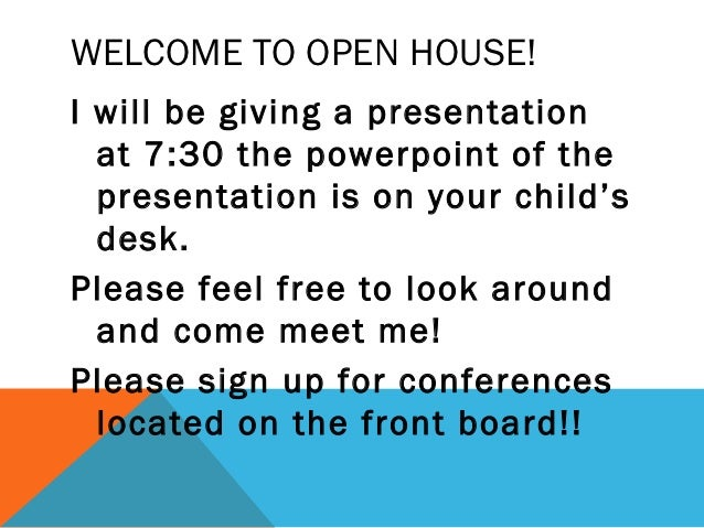 WELCOME TO OPEN HOUSE!I will be giving a presentation  at 7:30 the powerpoint of the  presentation is on your child's  des...