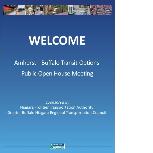 WELCOME Amherst - Buffalo Transit Options Public Open House Meeting Sponsored by Niagara Frontier Transportation Authority...