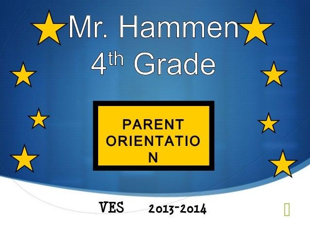 VES 2013-2014 PARENT ORIENTATIO N