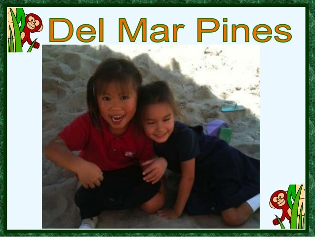 Why Del Mar Pines?• Small class size• Two teachers• Four ability level  groups for reading  and math