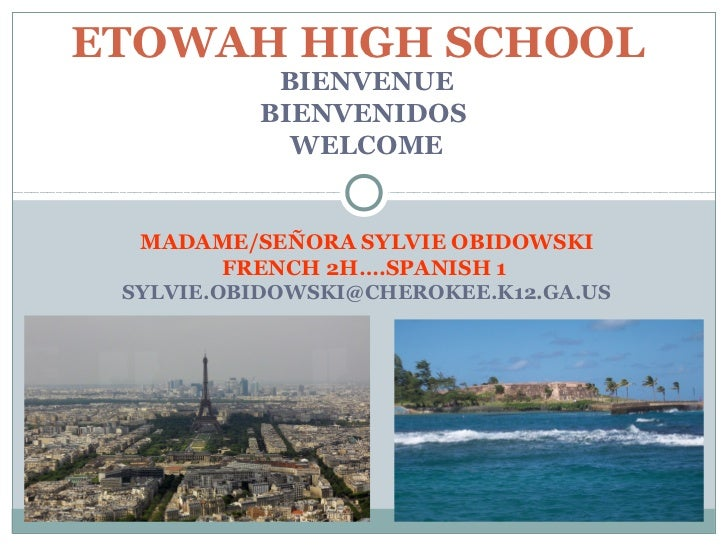 ETOWAH HIGH SCHOOL           BIENVENUE          BIENVENIDOS            WELCOME  MADAME/SEÑORA SYLVIE OBIDOWSKI         FRE...