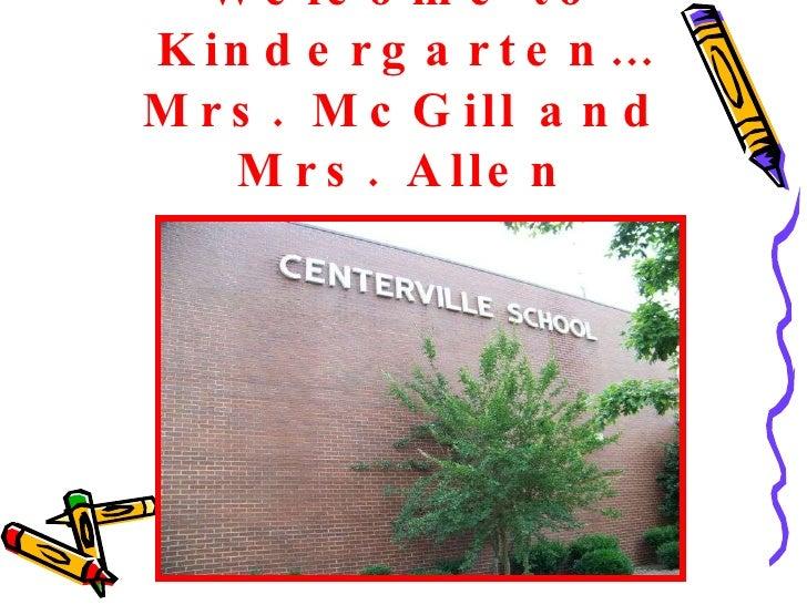 Welcome to Kindergarten… Mrs. McGill and Mrs. Allen