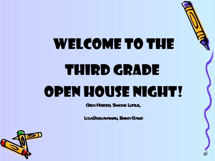 Welcome to the Third Grade  Open House Night!   Greg Harder, Simone Loftus,  Lisa Dibbayawan, Emmy David sl