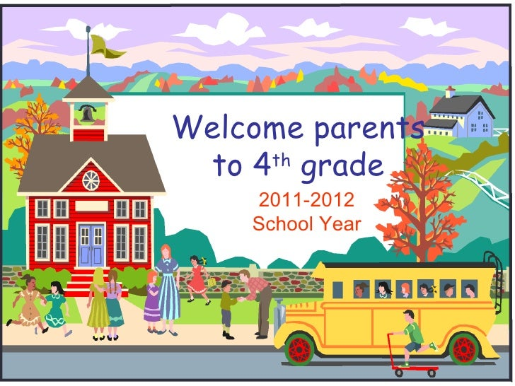 Welcome parents to 4 th  grade 2011-2012 School Year