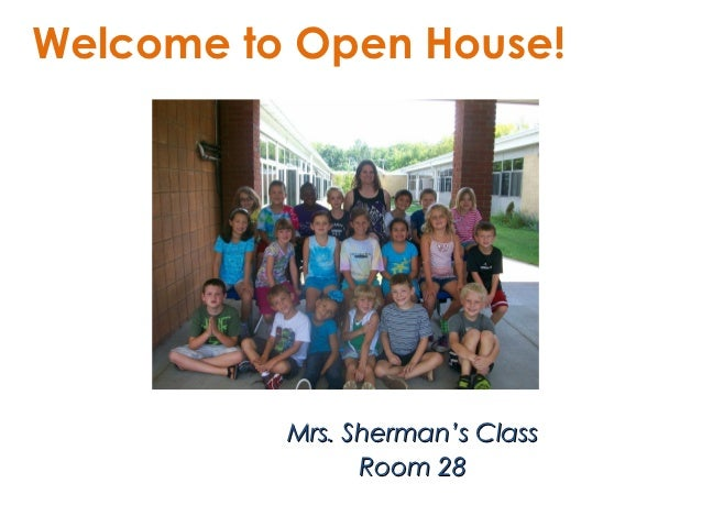 Welcome to Open House!          Mrs. Sherman's Class                Room 28