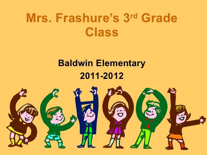 Mrs. Frashure's 3 rd  Grade Class Baldwin Elementary 2011-2012