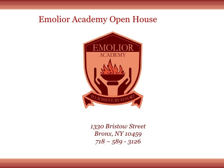 1330 Bristow Street Bronx, NY 10459 718 – 589 - 3126 Emolior Academy Open House