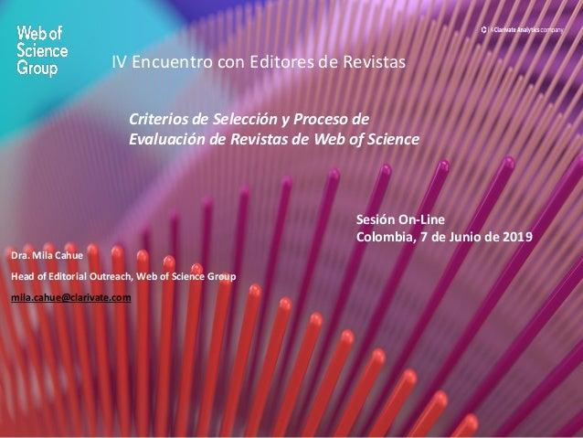 Sesión On-Line Colombia, 7 de Junio de 2019 Criterios de Selección y Proceso de Evaluación de Revistas de Web of Science D...