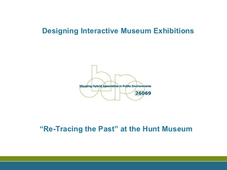 """Designing Interactive Museum Exhibitions """" Re-Tracing the Past"""" at the Hunt Museum"""