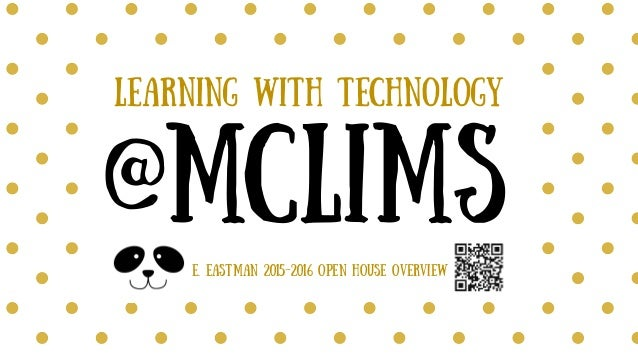 Learning with Technology @MCLIMS E. Eastman 2015-2016 Open House Overview