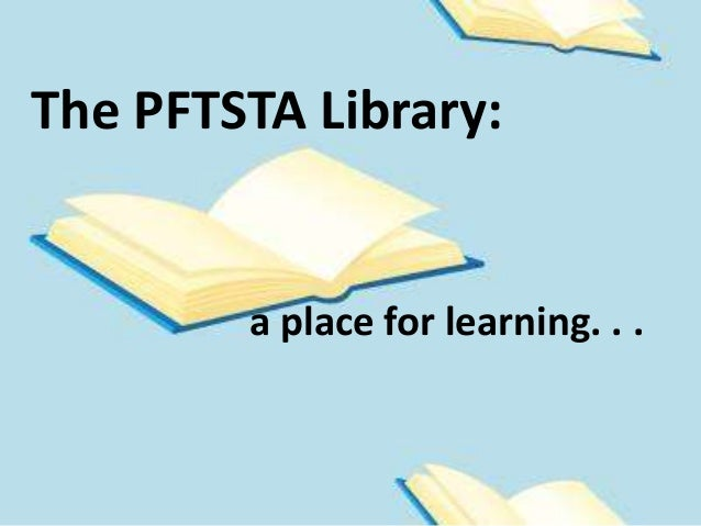 The PFTSTA Library: a place for learning. . .