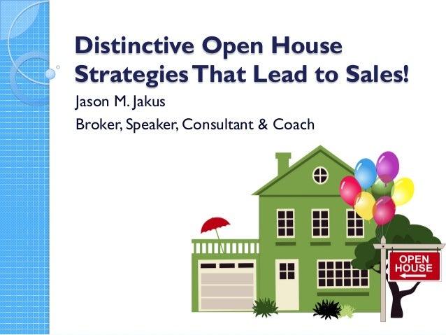 Distinctive Open House StrategiesThat Lead to Sales! Jason M. Jakus Broker, Speaker, Consultant & Coach
