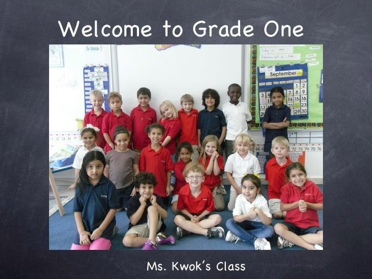 Welcome to Grade One 2011 <ul><li>Ms. Kwok's Class </li></ul>