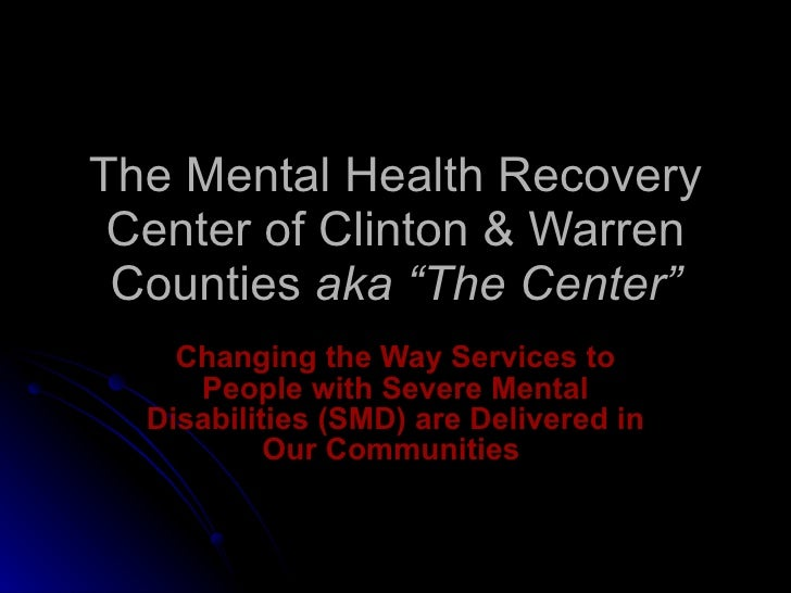 """The Mental Health Recovery Center of Clinton & Warren Counties  aka """"The Center"""" Changing the Way Services to People with ..."""