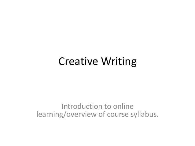 Creative Writing        Introduction to onlinelearning/overview of course syllabus.