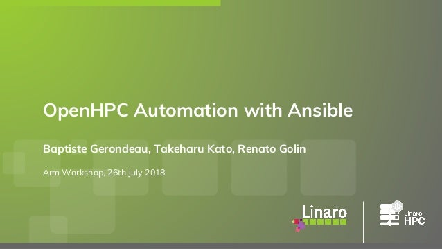 Baptiste Gerondeau, Takeharu Kato, Renato Golin Arm Workshop, 26th July 2018 OpenHPC Automation with Ansible