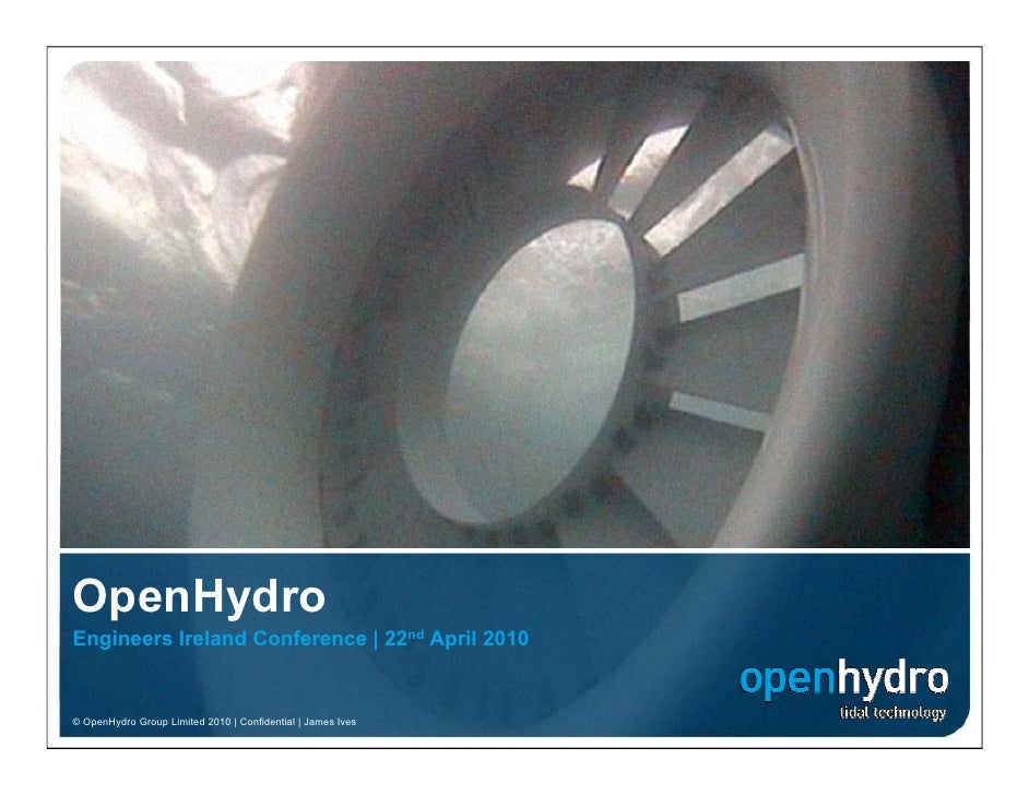 OpenHydro Engineers Ireland Conference   22nd April 2010   g                                  p   © OpenHydro Group Limite...