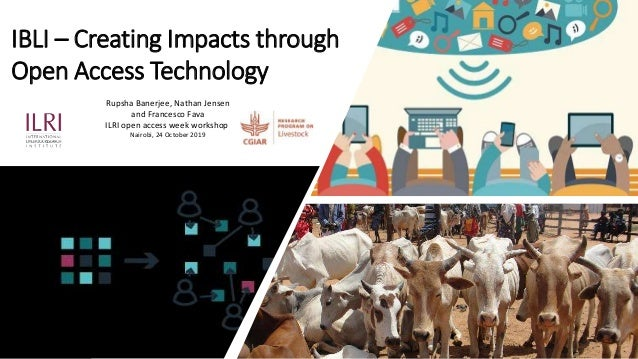 IBLI – Creating Impacts through Open Access Technology Rupsha Banerjee, Nathan Jensen and Francesco Fava ILRI open access ...