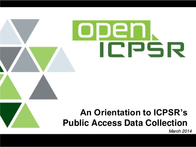 An Orientation to ICPSR's Public Access Data Collection March 2014