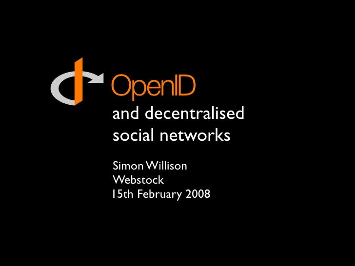and decentralised social networks Simon Willison Webstock 15th February 2008